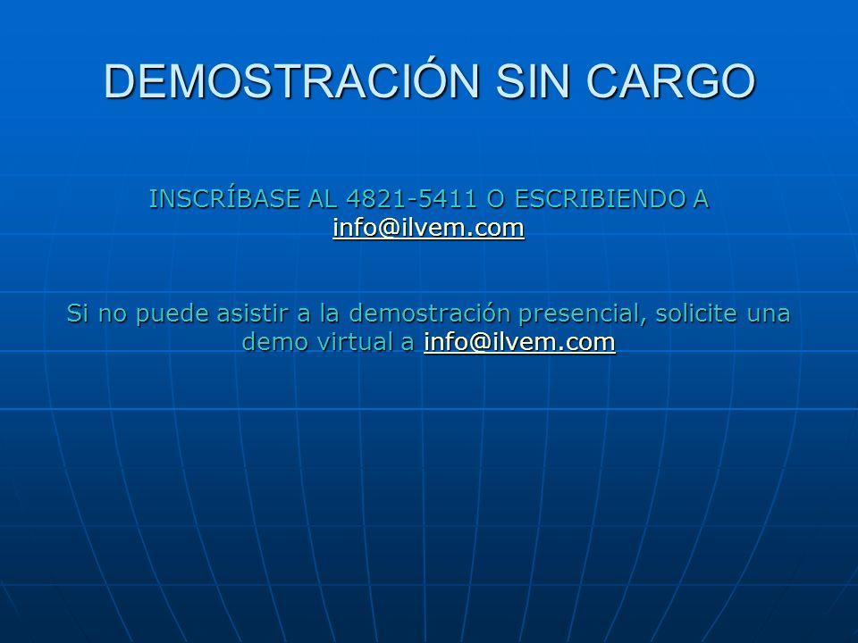 DEMOSTRACIÓN SIN CARGO INSCRÍBASE AL 4821-5411 O ESCRIBIENDO A info@ilvem.com info@ilvem.com Si no puede asistir a la demostración presencial, solicite una demo virtual a info@ilvem.com info@ilvem.com