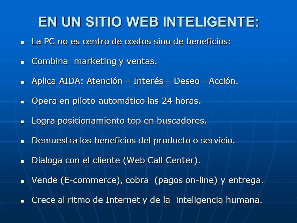 EN UN SITIO WEB INTELIGENTE: La PC no es centro de costos sino de beneficios: La PC no es centro de costos sino de beneficios: Combina marketing y ventas.