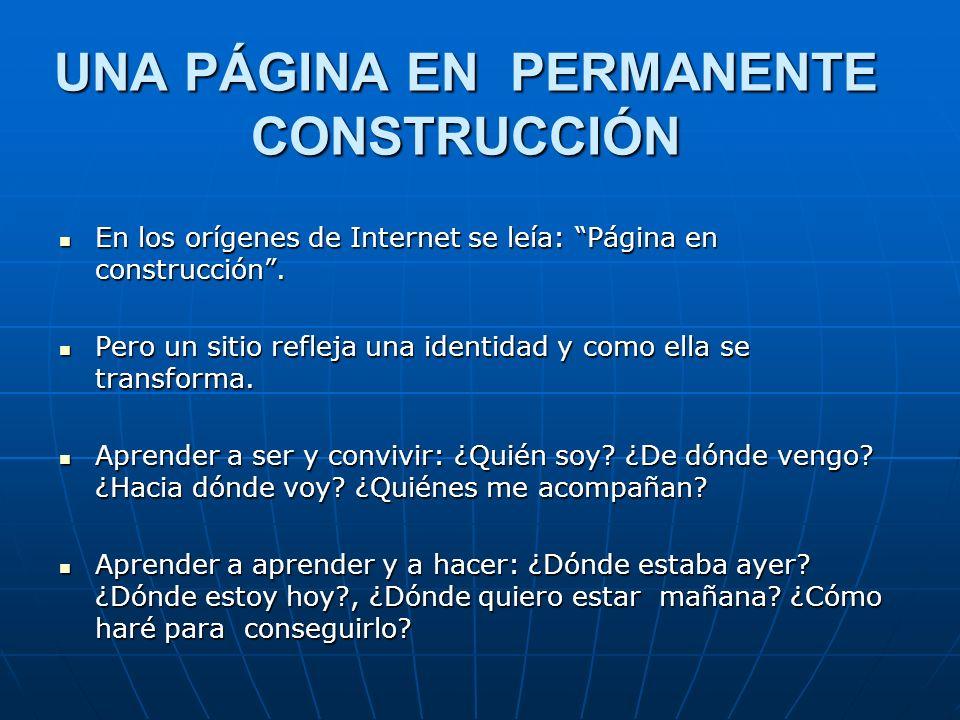 UNA PÁGINA EN PERMANENTE CONSTRUCCIÓN En los orígenes de Internet se leía: Página en construcción.