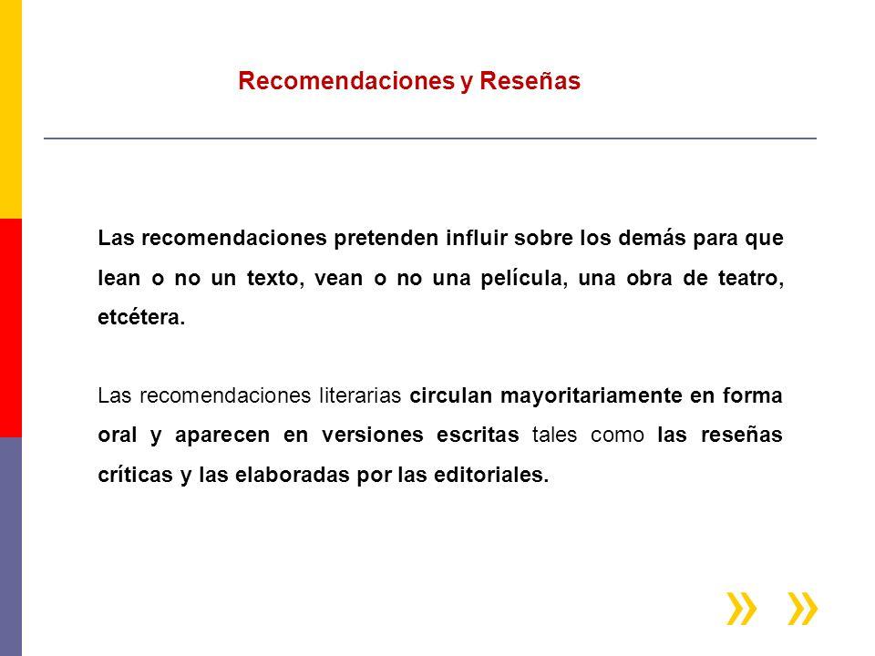 Las recomendaciones pretenden influir sobre los demás para que lean o no un texto, vean o no una película, una obra de teatro, etcétera. Las recomenda