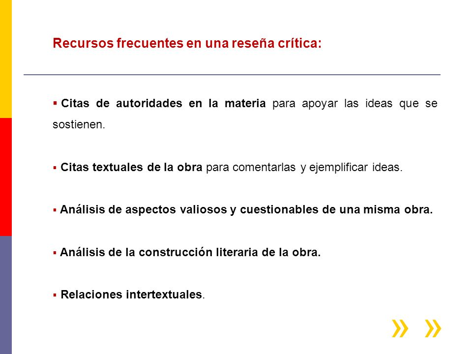 Recursos frecuentes en una reseña crítica: Citas de autoridades en la materia para apoyar las ideas que se sostienen. Citas textuales de la obra para
