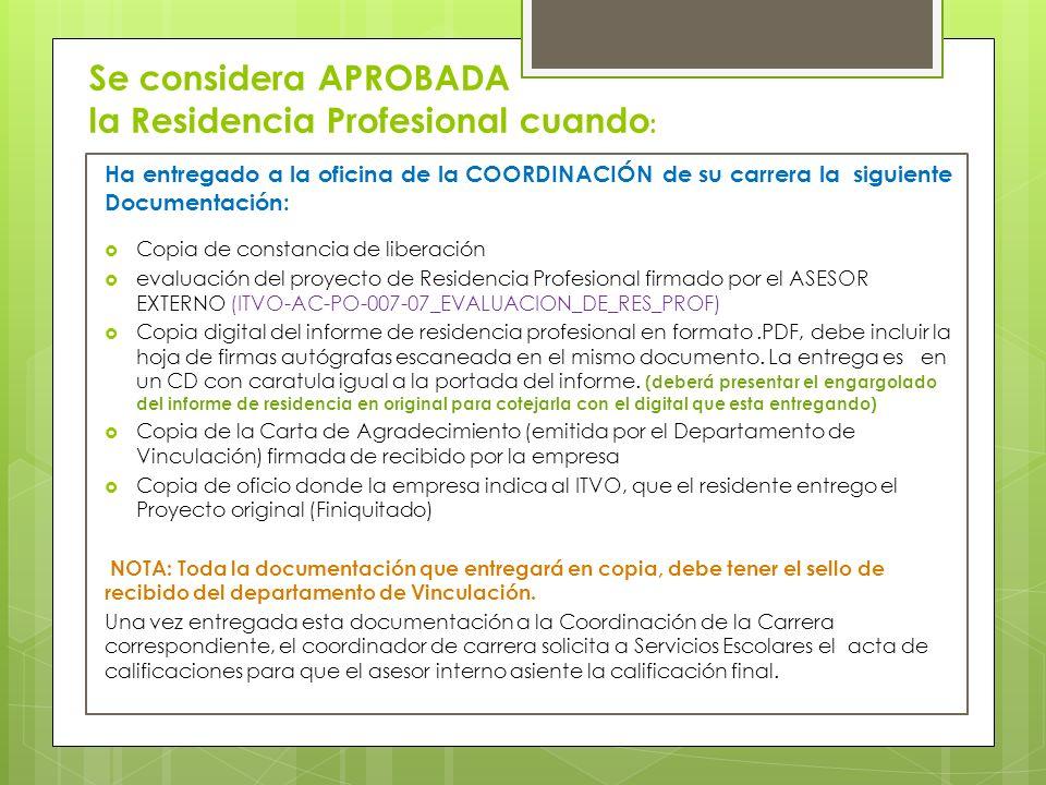 Se considera APROBADA la Residencia Profesional cuando : Ha entregado a la oficina de la COORDINACIÓN de su carrera la siguiente Documentación: Copia