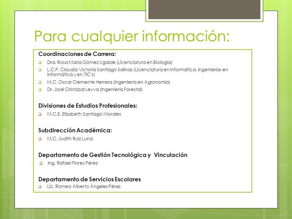 Para cualquier información: Coordinaciones de Carrera: Dra. Rosa María Gómez Ugalde (Licenciatura en Biología) L.C.P. Claudia Victoria Santiago Salina