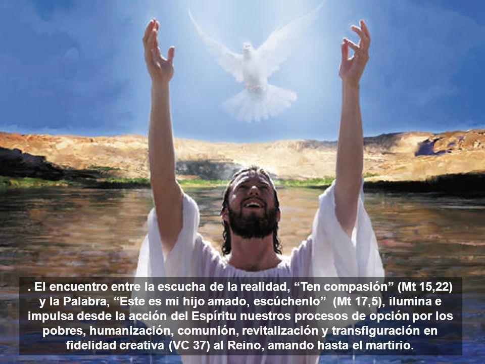 . El encuentro entre la escucha de la realidad, Ten compasión (Mt 15,22) y la Palabra, Este es mi hijo amado, escúchenlo (Mt 17,5), ilumina e impulsa