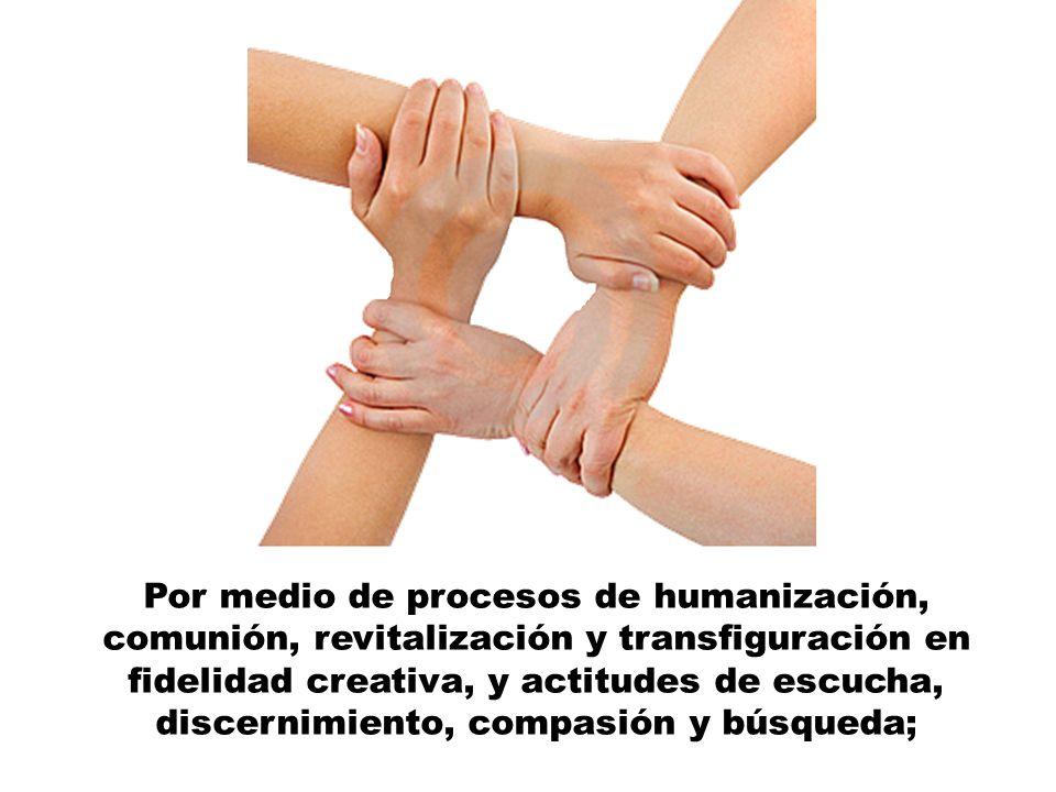 Por medio de procesos de humanización, comunión, revitalización y transfiguración en fidelidad creativa, y actitudes de escucha, discernimiento, compa