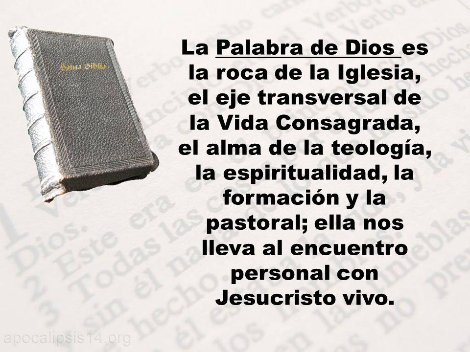 La Palabra de Dios es la roca de la Iglesia, el eje transversal de la Vida Consagrada, el alma de la teología, la espiritualidad, la formación y la pa