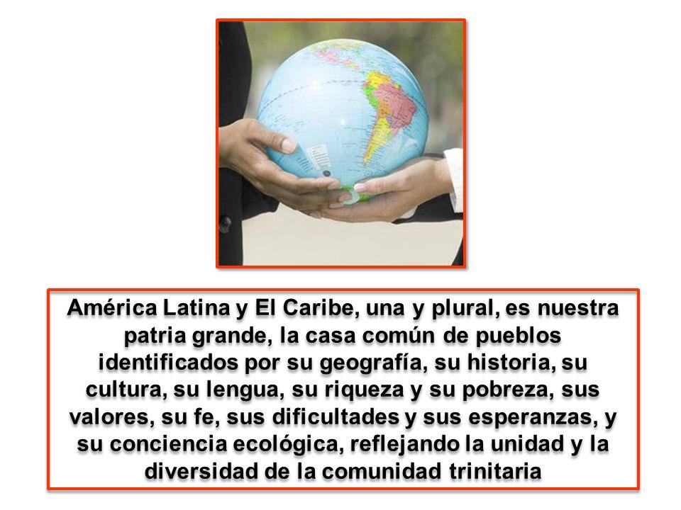 América Latina y El Caribe, una y plural, es nuestra patria grande, la casa común de pueblos identificados por su geografía, su historia, su cultura,