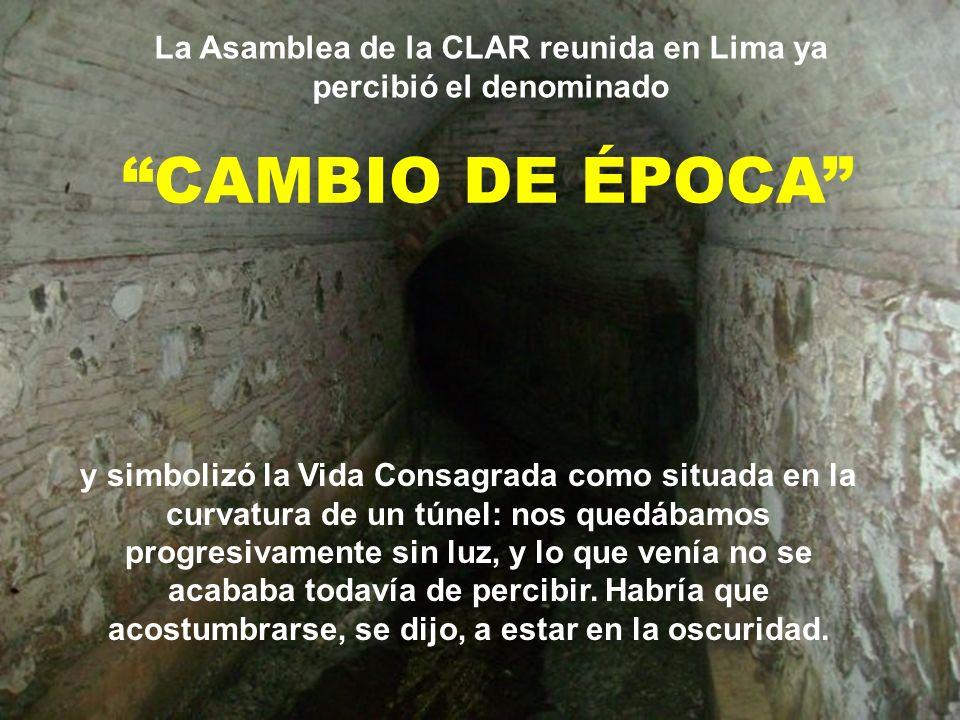CAMBIO DE ÉPOCA y simbolizó la Vida Consagrada como situada en la curvatura de un túnel: nos quedábamos progresivamente sin luz, y lo que venía no se