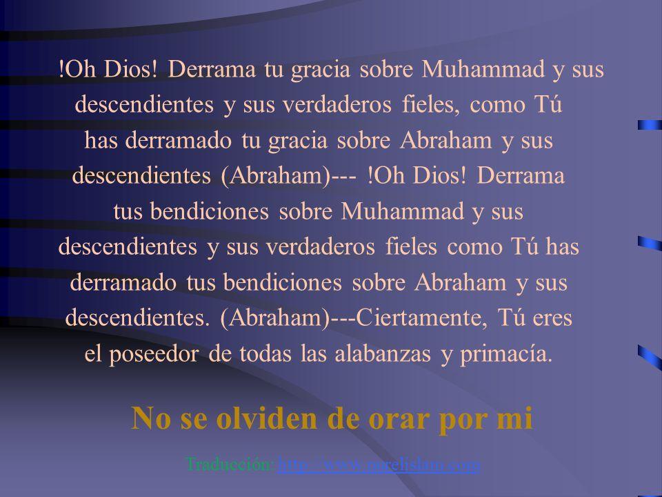 !Oh Allah! Te pedimos---acepta y cumple con nuestras peticiones---Perdona nuestro pecados y la exageración en nuestras obras---Perdona a los creyentes