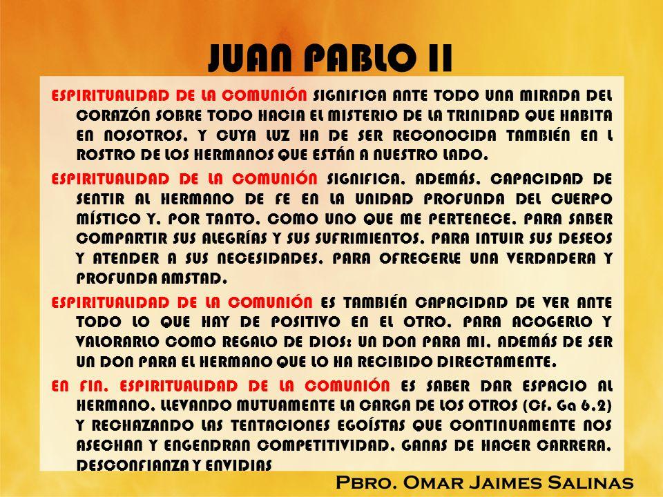 JUAN PABLO II ESPIRITUALIDAD DE LA COMUNIÓN SIGNIFICA ANTE TODO UNA MIRADA DEL CORAZÓN SOBRE TODO HACIA EL MISTERIO DE LA TRINIDAD QUE HABITA EN NOSOT