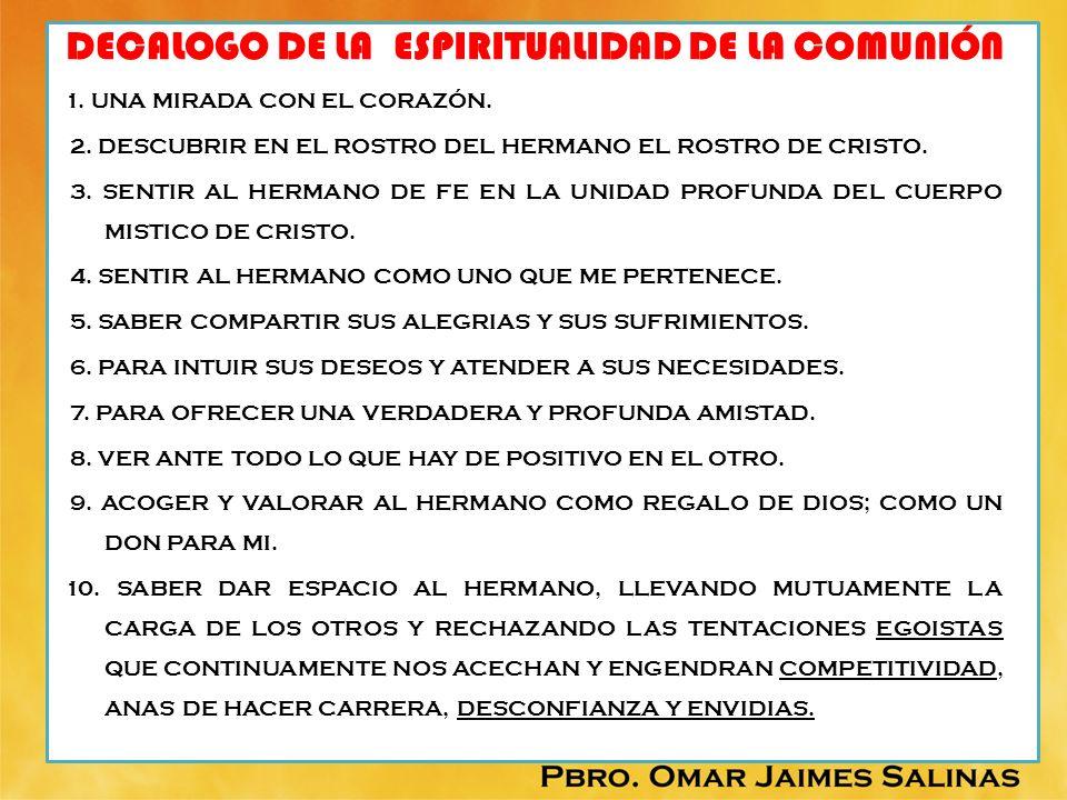 DECALOGO DE LA ESPIRITUALIDAD DE LA COMUNIÓN 1. UNA MIRADA CON EL CORAZÓN. 2. DESCUBRIR EN EL ROSTRO DEL HERMANO EL ROSTRO DE CRISTO. 3. SENTIR AL HER