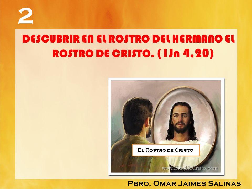 2 DESCUBRIR EN EL ROSTRO DEL HERMANO EL ROSTRO DE CRISTO. (1Jn 4,20) El Rostro de Cristo