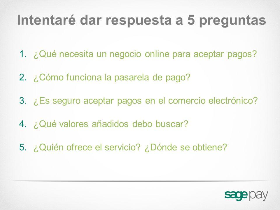 Intentaré dar respuesta a 5 preguntas 1.¿Qué necesita un negocio online para aceptar pagos? 2.¿Cómo funciona la pasarela de pago? 3.¿Es seguro aceptar