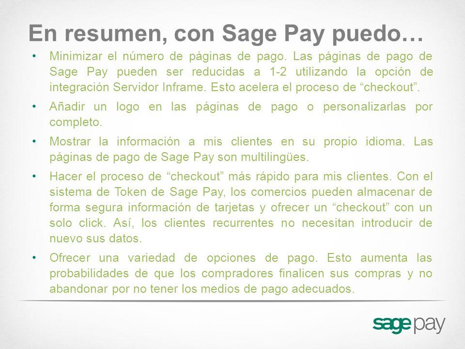 En resumen, con Sage Pay puedo… Minimizar el número de páginas de pago. Las páginas de pago de Sage Pay pueden ser reducidas a 1-2 utilizando la opció