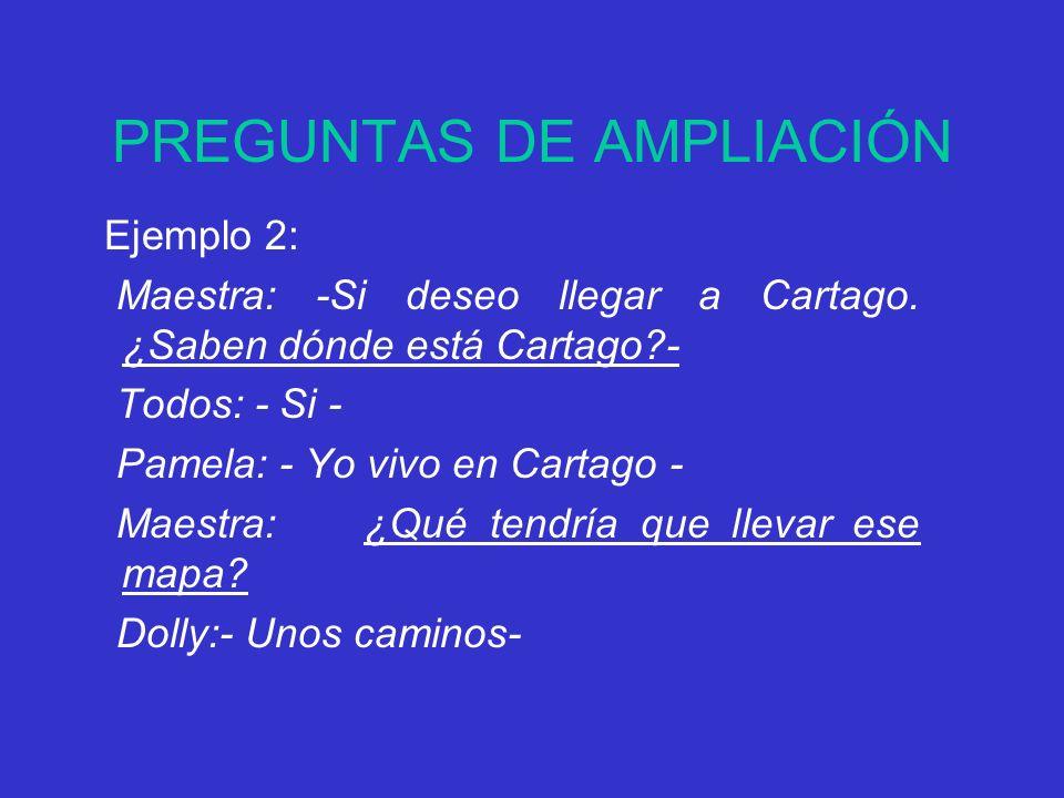 PREGUNTAS DE AMPLIACIÓN Ejemplo 2: Maestra: -Si deseo llegar a Cartago.