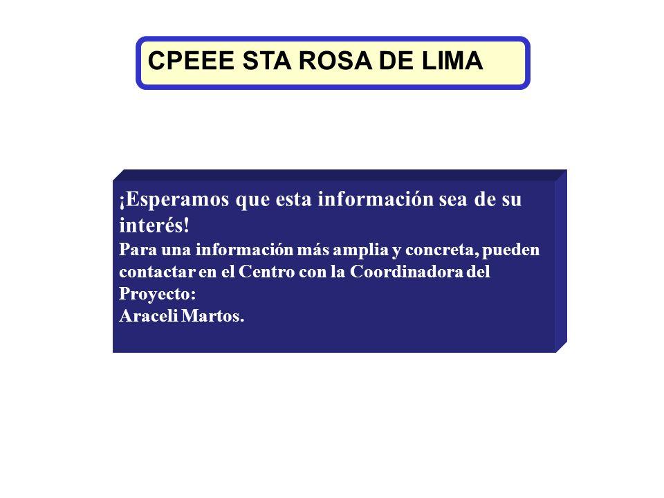 CPEEE STA ROSA DE LIMA ¡ Esperamos que esta información sea de su interés! Para una información más amplia y concreta, pueden contactar en el Centro c