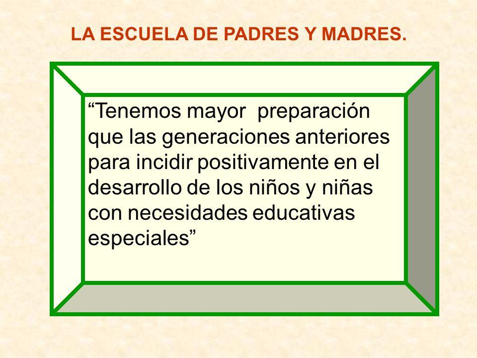 LA ESCUELA DE PADRES Y MADRES. Tenemos mayor preparación que las generaciones anteriores para incidir positivamente en el desarrollo de los niños y ni