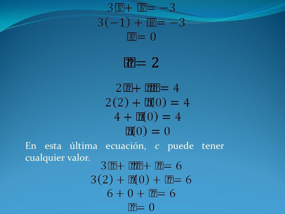 En esta última ecuación, c puede tener cualquier valor.