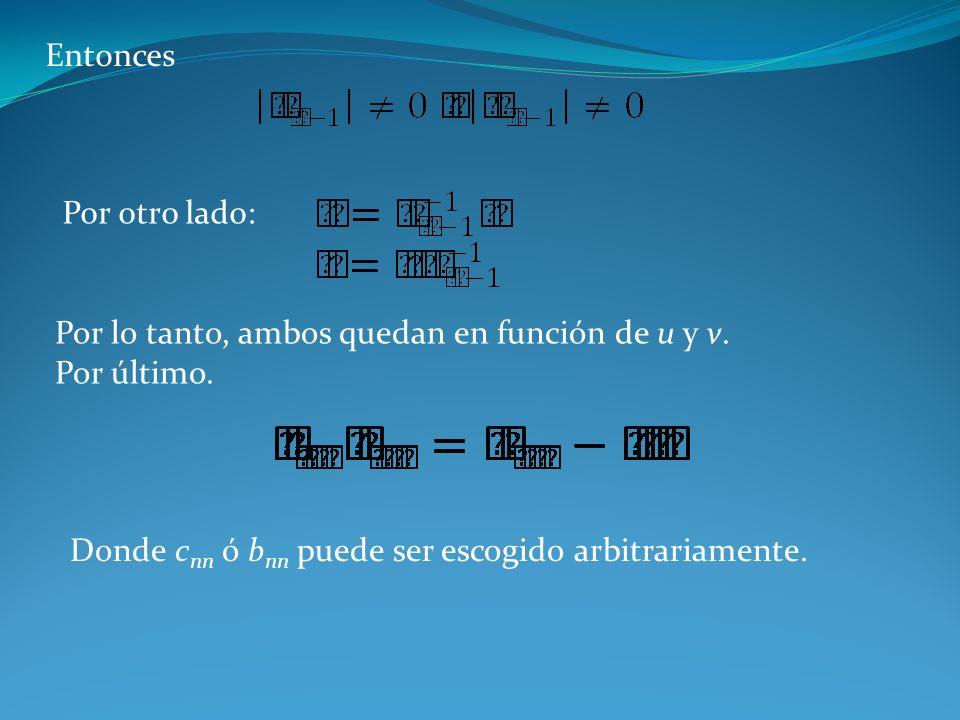 Entonces Por otro lado: Por lo tanto, ambos quedan en función de u y v. Por último. Donde c nn ó b nn puede ser escogido arbitrariamente.