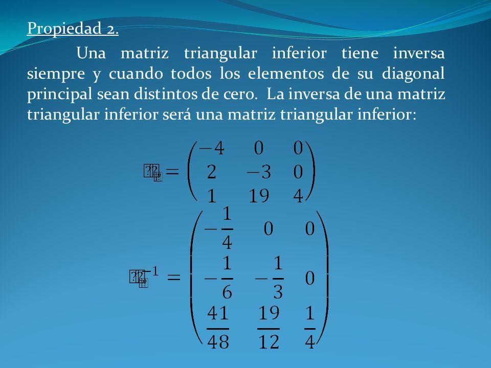 Propiedad 2. Una matriz triangular inferior tiene inversa siempre y cuando todos los elementos de su diagonal principal sean distintos de cero. La inv