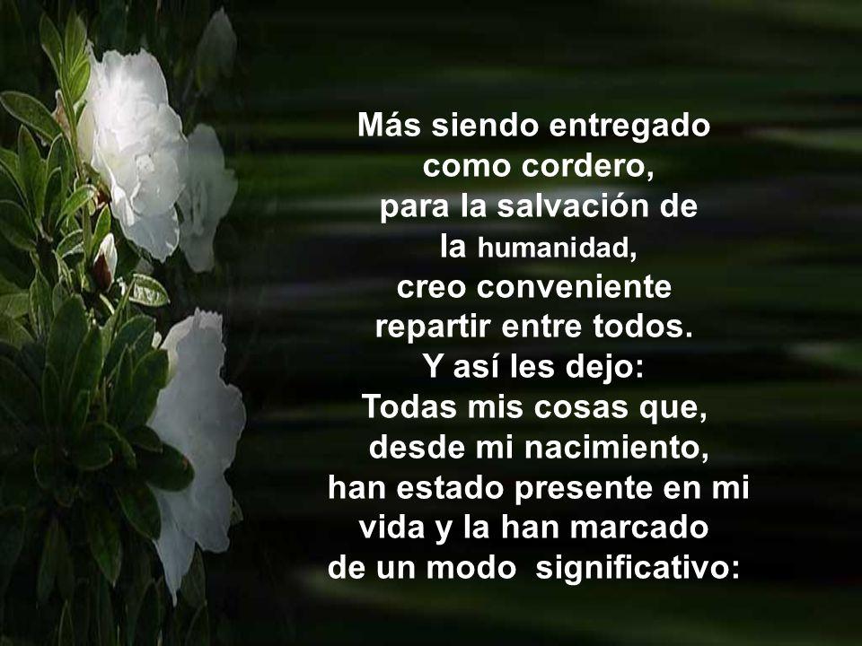 Más siendo entregado como cordero, para la salvación de la humanidad, creo conveniente repartir entre todos.