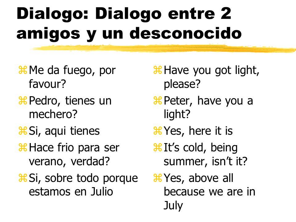 Dialogo: Dialogo entre 2 amigos (Esteban y Pedro) y un desconocido zP:Hola, Esteban, como estas.