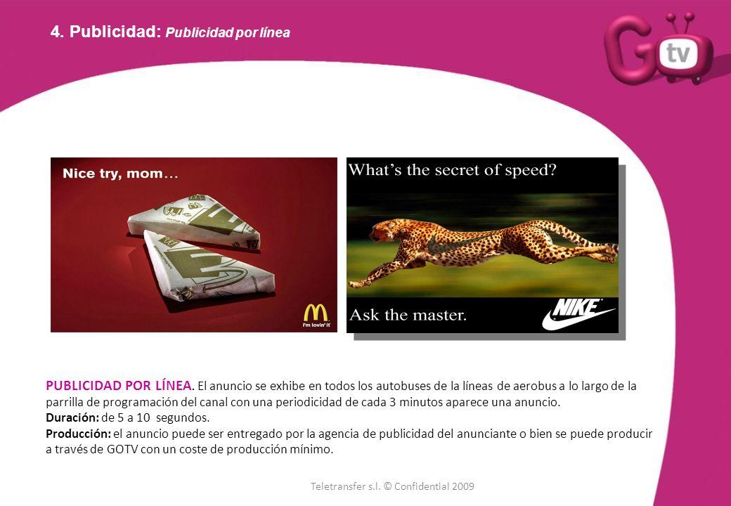 4. Publicidad: Publicidad por línea PUBLICIDAD POR LÍNEA. El anuncio se exhibe en todos los autobuses de la líneas de aerobus a lo largo de la parrill