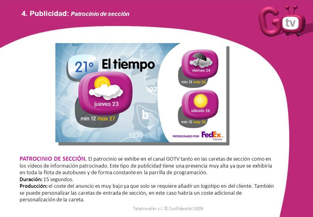 4. Publicidad: Patrocinio de sección PATROCINIO DE SECCIÓN. El patrocinio se exhibe en el canal GOTV tanto en las caretas de sección como en los video