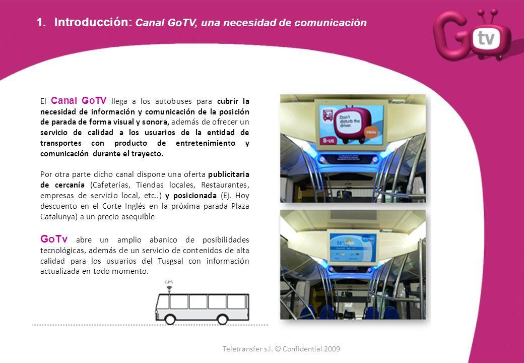 1.Introducción: Canal GoTV, una necesidad de comunicación El Canal GoTV llega a los autobuses para cubrir la necesidad de información y comunicación d
