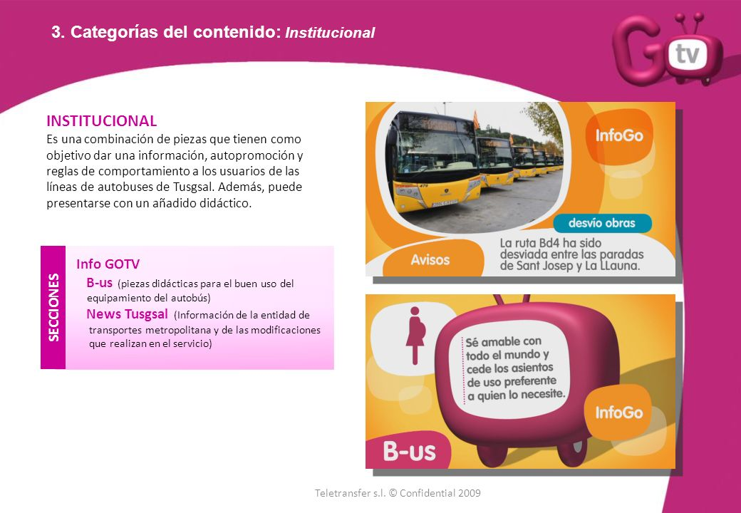 INSTITUCIONAL Es una combinación de piezas que tienen como objetivo dar una información, autopromoción y reglas de comportamiento a los usuarios de las líneas de autobuses de Tusgsal.