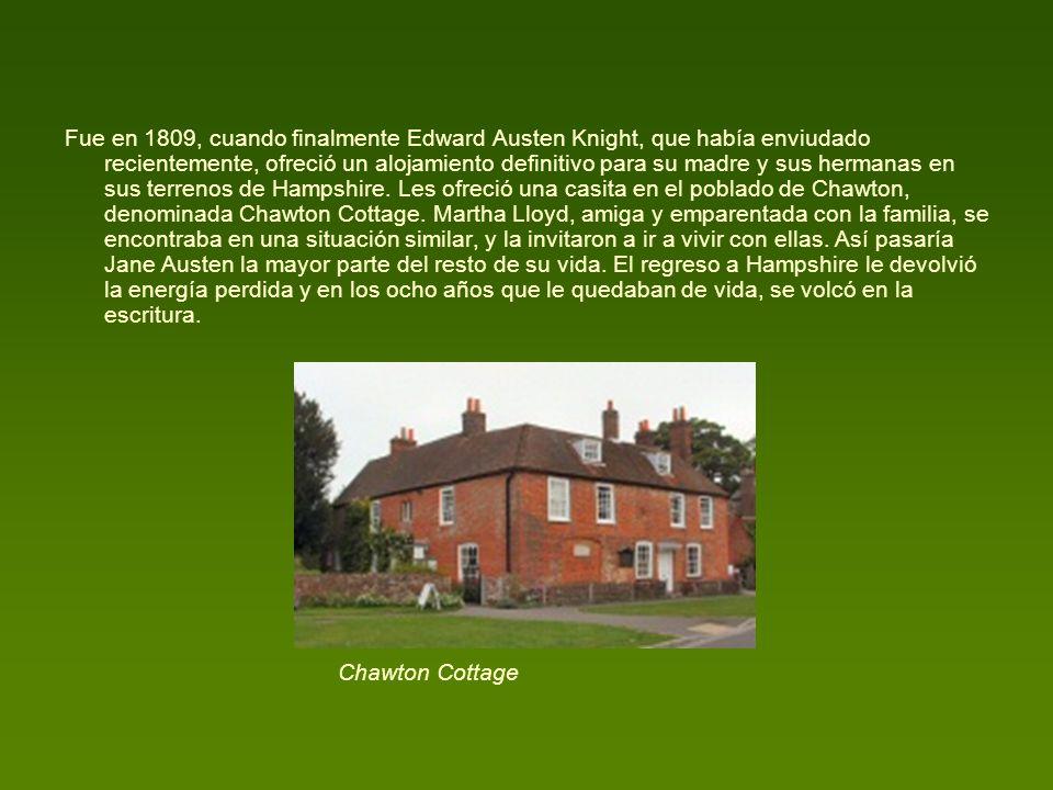 Fue en 1809, cuando finalmente Edward Austen Knight, que había enviudado recientemente, ofreció un alojamiento definitivo para su madre y sus hermanas