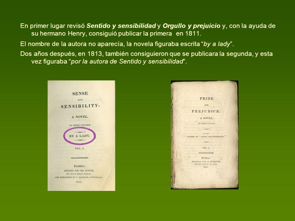 En primer lugar revisó Sentido y sensibilidad y Orgullo y prejuicio y, con la ayuda de su hermano Henry, consiguió publicar la primera en 1811. El nom