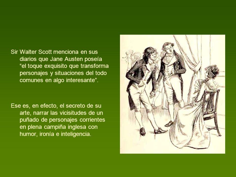 Sir Walter Scott menciona en sus diarios que Jane Austen poseía el toque exquisito que transforma personajes y situaciones del todo comunes en algo in