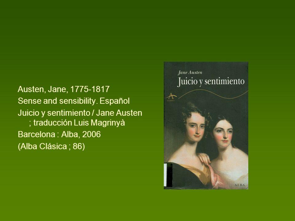 Austen, Jane, 1775-1817 Sense and sensibility. Español Juicio y sentimiento / Jane Austen ; traducción Luis Magrinyà Barcelona : Alba, 2006 (Alba Clás