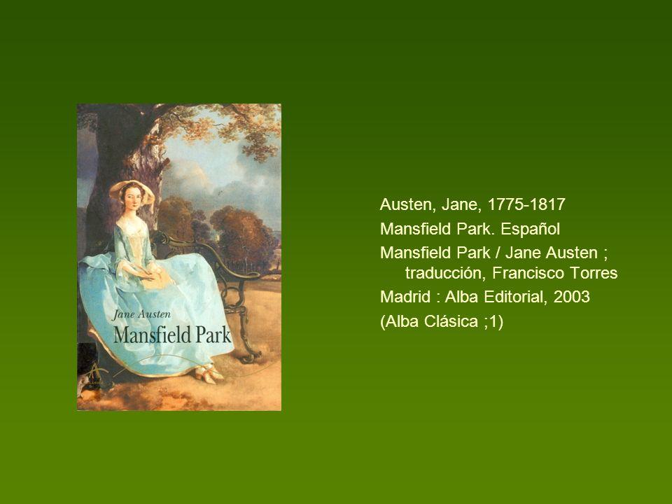 Austen, Jane, 1775-1817 Mansfield Park. Español Mansfield Park / Jane Austen ; traducción, Francisco Torres Madrid : Alba Editorial, 2003 (Alba Clásic