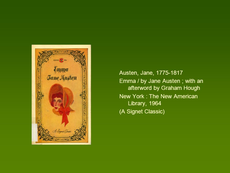 Austen, Jane, 1775-1817 Emma / by Jane Austen ; with an afterword by Graham Hough New York : The New American Library, 1964 (A Signet Classic)