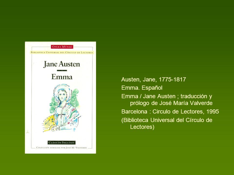 Austen, Jane, 1775-1817 Emma. Español Emma / Jane Austen ; traducción y prólogo de José María Valverde Barcelona : Circulo de Lectores, 1995 (Bibliote