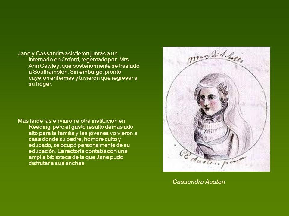 Jane y Cassandra asistieron juntas a un internado en Oxford, regentado por Mrs Ann Cawley, que posteriormente se trasladó a Southampton. Sin embargo,