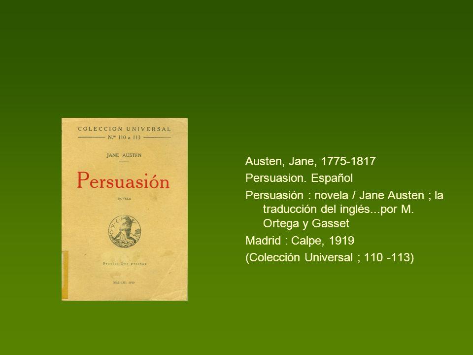Austen, Jane, 1775-1817 Persuasion. Español Persuasión : novela / Jane Austen ; la traducción del inglés...por M. Ortega y Gasset Madrid : Calpe, 1919