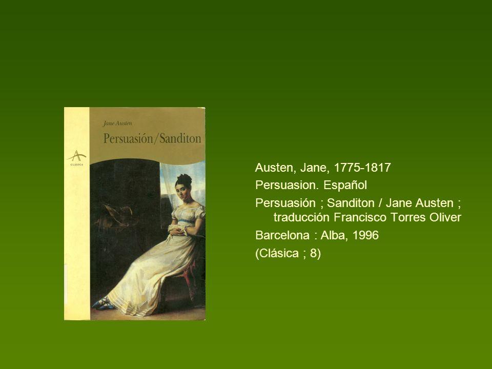 Austen, Jane, 1775-1817 Persuasion. Español Persuasión ; Sanditon / Jane Austen ; traducción Francisco Torres Oliver Barcelona : Alba, 1996 (Clásica ;