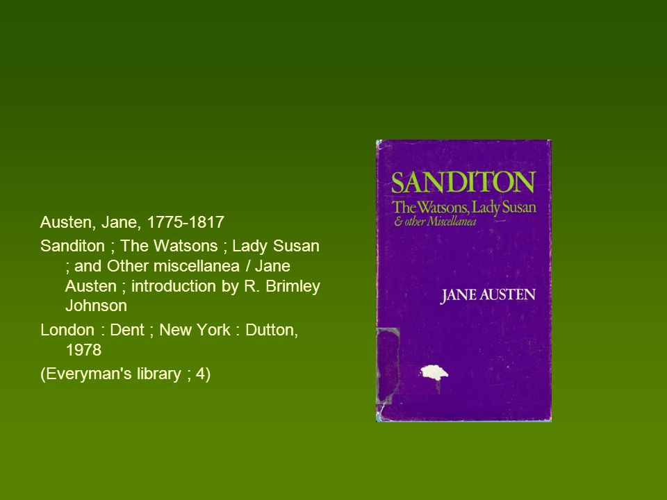 Austen, Jane, 1775-1817 Sanditon ; The Watsons ; Lady Susan ; and Other miscellanea / Jane Austen ; introduction by R.