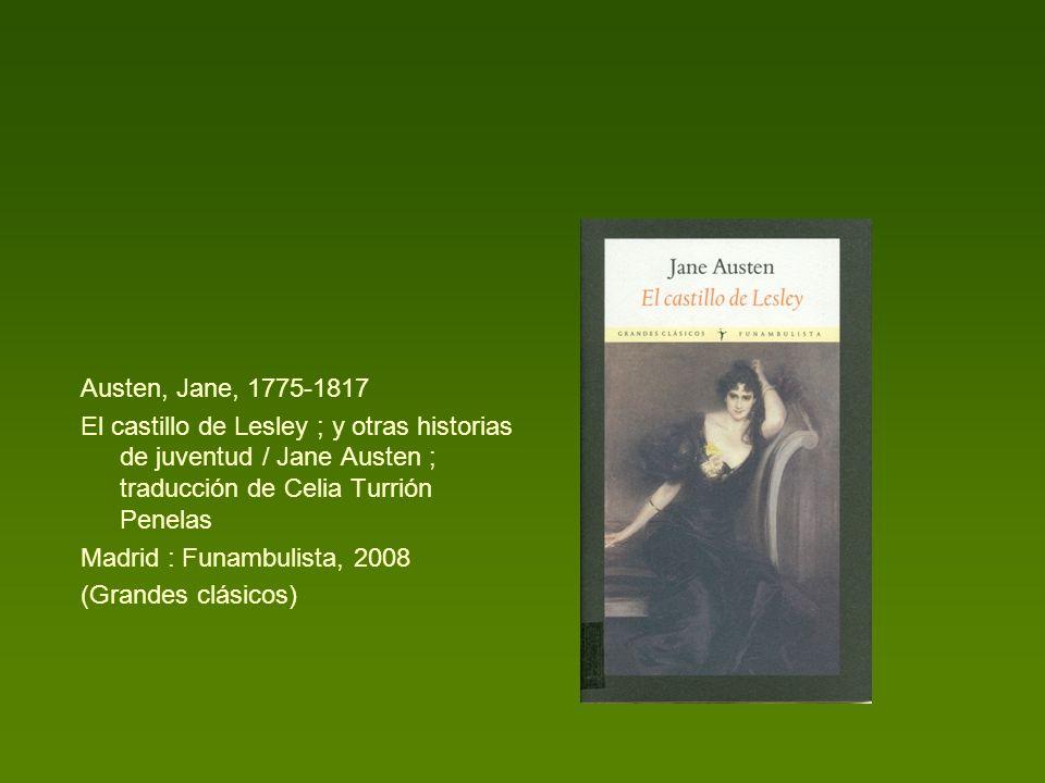 Austen, Jane, 1775-1817 El castillo de Lesley ; y otras historias de juventud / Jane Austen ; traducción de Celia Turrión Penelas Madrid : Funambulist