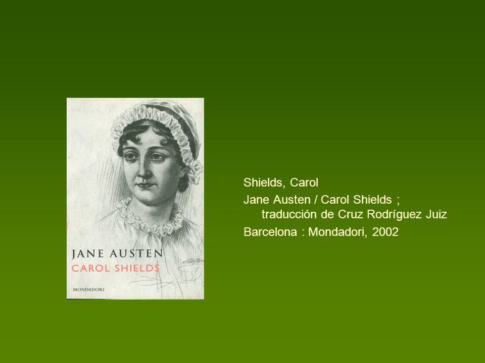 Shields, Carol Jane Austen / Carol Shields ; traducción de Cruz Rodríguez Juiz Barcelona : Mondadori, 2002
