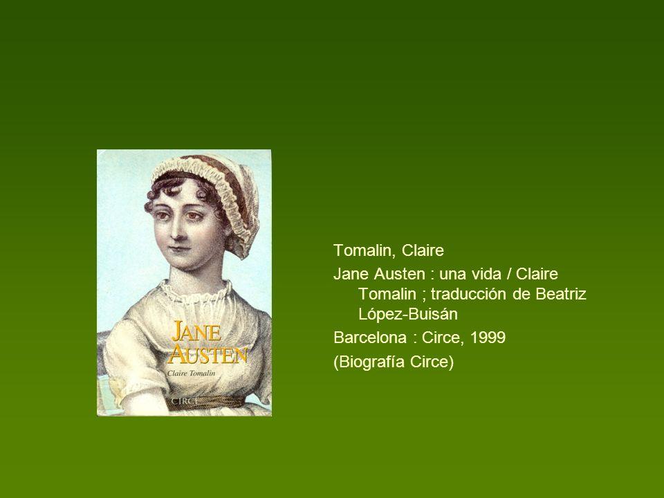 Tomalin, Claire Jane Austen : una vida / Claire Tomalin ; traducción de Beatriz López-Buisán Barcelona : Circe, 1999 (Biografía Circe)