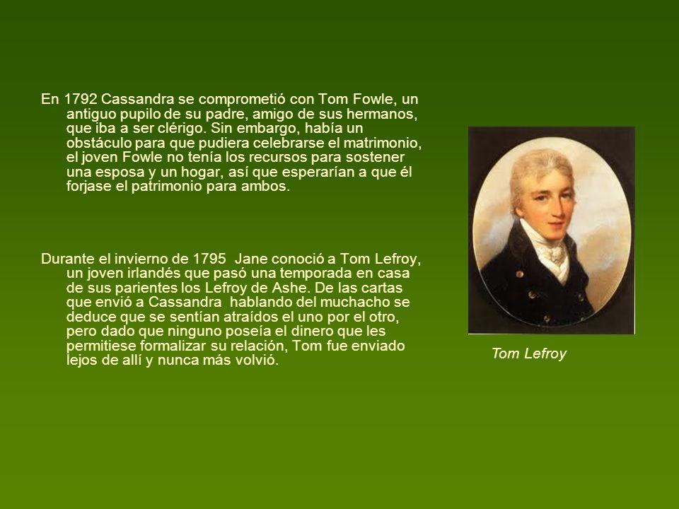 En 1792 Cassandra se comprometió con Tom Fowle, un antiguo pupilo de su padre, amigo de sus hermanos, que iba a ser clérigo. Sin embargo, había un obs