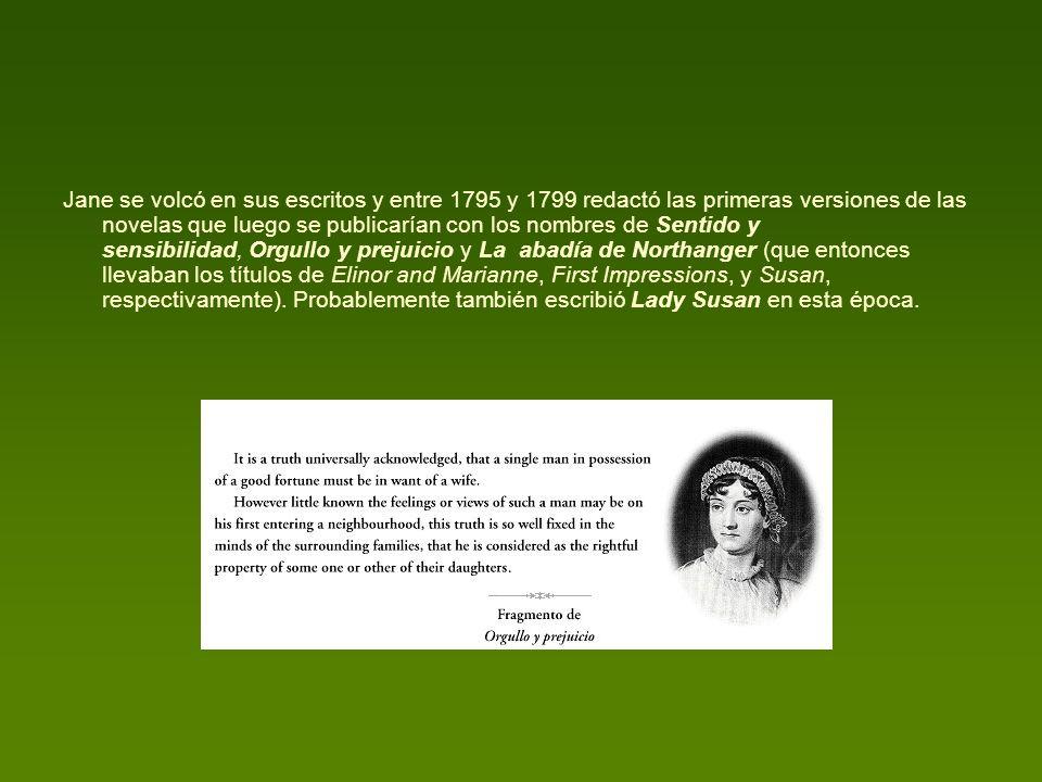 Jane se volcó en sus escritos y entre 1795 y 1799 redactó las primeras versiones de las novelas que luego se publicarían con los nombres de Sentido y