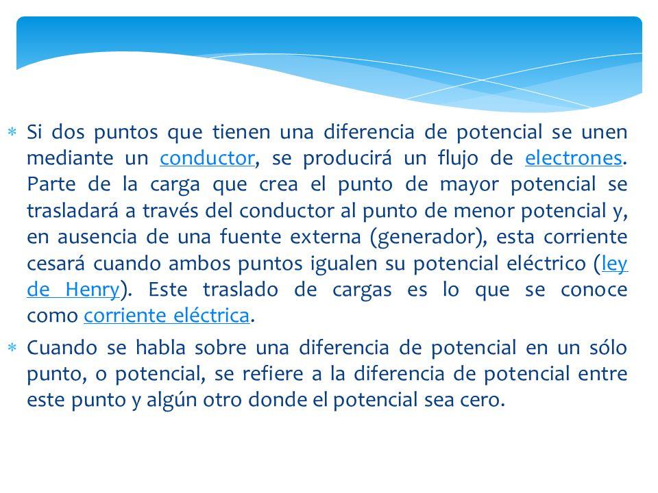 Si dos puntos que tienen una diferencia de potencial se unen mediante un conductor, se producirá un flujo de electrones.