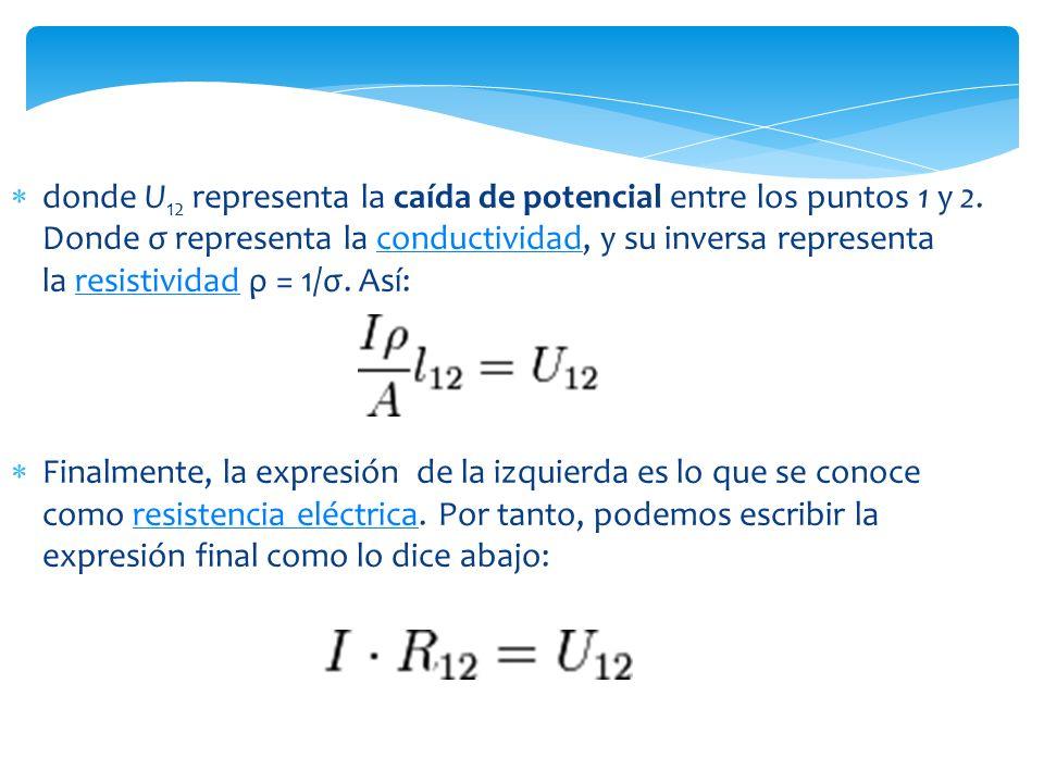 donde U 12 representa la caída de potencial entre los puntos 1 y 2.