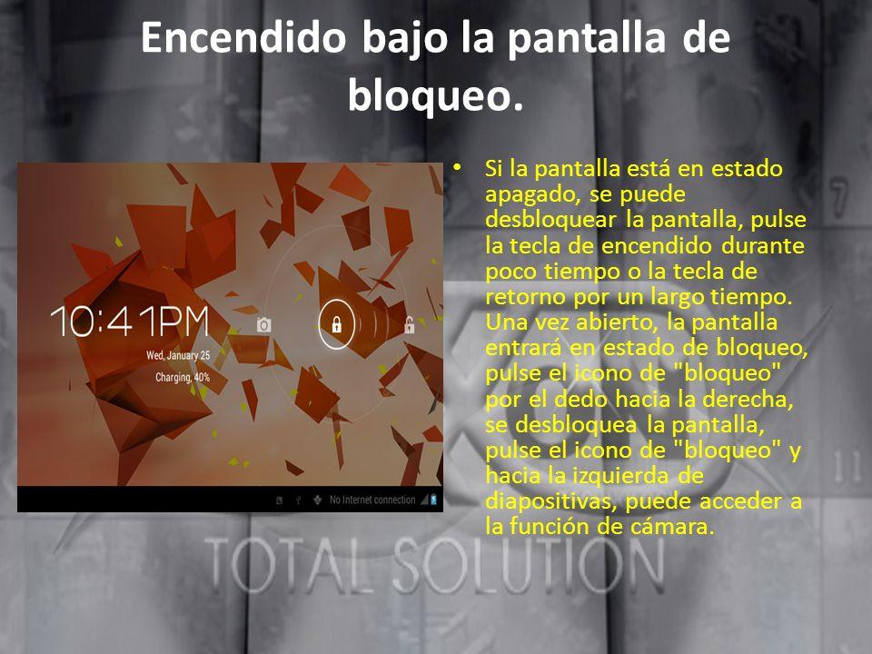 Encendido bajo la pantalla de bloqueo. Si la pantalla está en estado apagado, se puede desbloquear la pantalla, pulse la tecla de encendido durante po