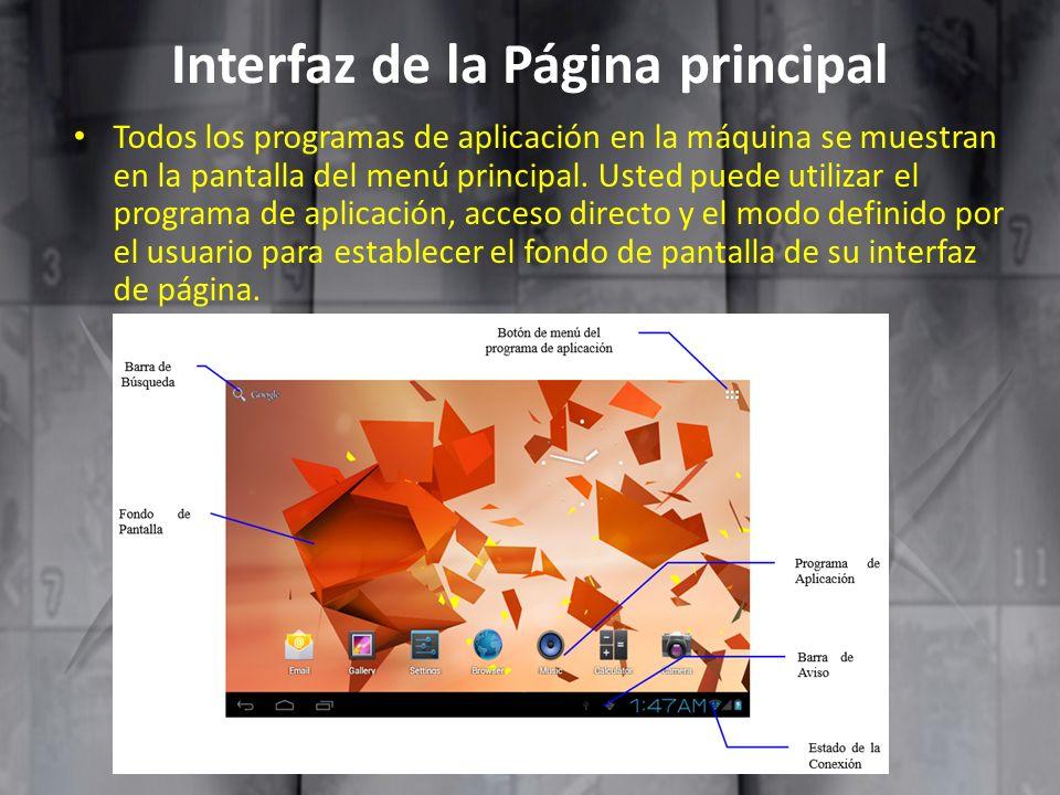 Interfaz de la Página principal Todos los programas de aplicación en la máquina se muestran en la pantalla del menú principal. Usted puede utilizar el